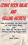 img - for Comic Book Value and Selling Secrets - How to Discover the Real Value of Your Comic Books and Sell Them for the Best Price Without Getting Ripped Off book / textbook / text book
