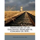 Proyecto De Ley De Elecciones, Dedicado Al Congreso De 1870...