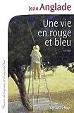 Une vie en rouge et bleu : roman