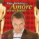 Amore und so'n Quatsch Hörspiel von Hape Kerkeling, Elke Müller, Angelo Colagrossi Gesprochen von: Hape Kerkeling