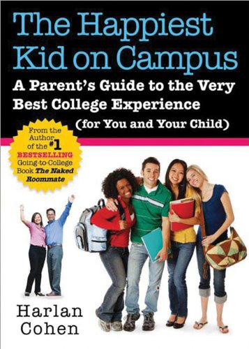 The Happiest Kid on Campus: A Parent's Guide to the Very Best College Experience (for You and Your Child)