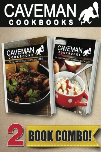 Paleo Pressure Cooker Recipes and Paleo On A Budget In 10 Minutes Or Less: 2 Book Combo (Caveman Cookbooks ) by Angela Anottacelli