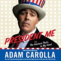 President Me: The America That's in My Head (       ABRIDGED) by Adam Carolla Narrated by Adam Carolla