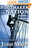 Bootmaker to the Nation: The Story of the American Revolution, Volume I, Rebellion (Bootmaker to the Nation Trilogy Book 1)