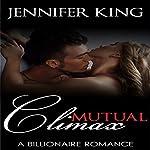 Mutual Climax: A Billionaire Romance, Book 5 | Jennifer King
