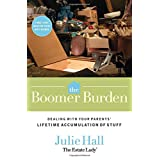 The Boomer Burden: Dealing with Your Parents' Lifetime Accumulation of Stuff ~ Julie Hall