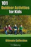 Kids Activities: 101 Outdoor Activities for Kids: Ultimate Collection (TJD Series)