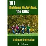 Kids Activities: 101 Outdoor Activities for Kids: Ultimate Collection (TJD Series) ~ T.J. Doherty