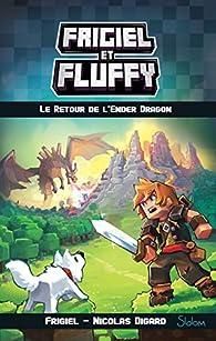 Frigiel et Fluffy, tome 1 : Le Retour de l\'Ender Dragon par  Frigiel