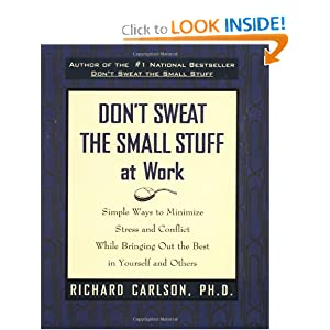 Don't Sweat the Small Stuff at Work Richard Carlson