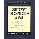 Don't Sweat the Small Stuff at Work ~ Richard Carlson