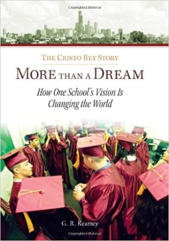 More Than a Dream: The Cristo Rey Story: How One School's Vision Is Changing the World