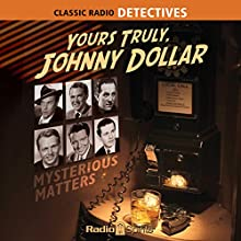 Yours Truly, Johnny Dollar: Mysterious Matters Radio/TV Program Auteur(s) : Jack Johnstone Narrateur(s) : Bob Bailey, Charles Russell, Edmund O'Brien, Bob Readick, Mandel Kramer, John Lund