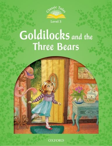 Classic Tales Second Edition: Level 3: Goldilocks and the Three Bears