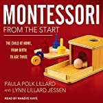 Montessori from the Start: The Child at Home, from Birth to Age Three | Paula Polk Lillard,Lynn Lillard Jessen