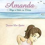 Amanda Digs a Hole to China | Jessica Lee Spates