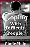 Coping With Difficult People (How To Deal With Difficult People Book 1)