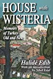 Halide Edib Advar House with Wisteria: Memoirs of Turkey Old and New