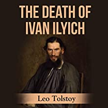 The Death of Ivan Ilyich Audiobook by Leo Tolstoy Narrated by Keith Higinbotham
