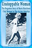 Unstoppable Woman: The Forgotten Story of Mavis Hutchison -- First Woman to Run Across America