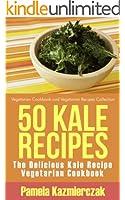 50 Kale Recipes - The Delicious Kale Recipe Vegetarian Cookbook (Vegetarian Cookbook and Vegetarian Recipes Collection 20) (English Edition)