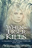 When the Tiger Kills: A Cimarron/Melbourne Thriller:  Book One