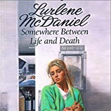 Somewhere Between Life and Death (       UNABRIDGED) by Lurlene McDaniel Narrated by Vanessa Koppel