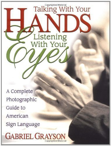 Talking with Your Hands, Listening with Your Eyes 1st (first) Edition by Gabriel Grayson published by Square One Publishers (2003) PDF