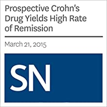 Prospective Crohn's Drug Yields High Rate of Remission Other by Nathan Seppa Narrated by Mark Moran
