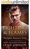 Fighting the Flames: (New Expanded Release) (Firefighter Romance Series Book 1)