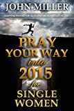 Pray Your Way Into 2015 for Single Women (Pray Your Way Series Book 3)