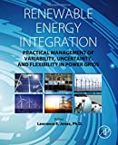 Renewable Energy Integration: Practical Management of Variability, Uncertainty and Flexibility in Power Grids