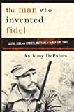 img - for The Man Who Invented Fidel: Castro, Cuba, and Herbert L. Matthews of The New York Times book / textbook / text book