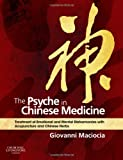 img - for The Psyche in Chinese Medicine: Treatment of Emotional and Mental Disharmonies with Acupuncture and Chinese Herbs, 1e book / textbook / text book