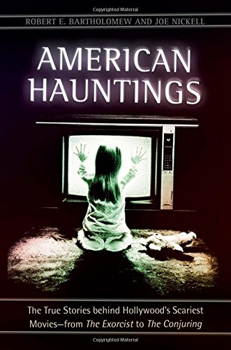 American Hauntings: The True Stories behind Hollywood's Scariest Movies_from The Exorcist to The Conjuring