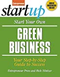 Start Your Own Green Business: Your Step-By-Step Guide to Success (StartUp Series)
