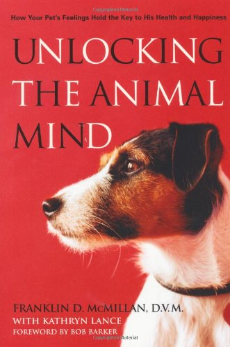 Unlocking The Animal Mind: How Your Pet'S Feelings Hold The Key To His Health And Happiness