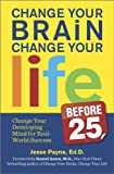 img - for Change Your Brain, Change Your Life (Before 25): Change Your Developing Mind for Real World Success book / textbook / text book