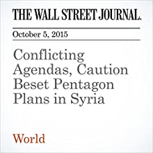 Conflicting Agendas, Caution Beset Pentagon Plans in Syria (       UNABRIDGED) by Adam Entous, Dana Ballout, Mohammed Nour Al-Akraa Narrated by Fleet Cooper