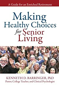 Making Healthy Choices for Senior Living: A Guide for an Enriched Retirement from Xlibris