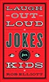 Laugh-Out-Loud Jokes for Kids by Rob Elliott (Aug 1 2010)
