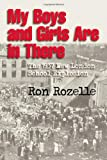 My Boys and Girls Are in There: The 1937 New London School Explosion (160344761X) by Rozelle, Ron