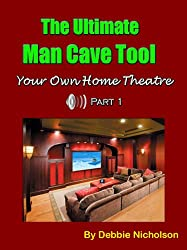 The Ultimate Man Cave Tool - Your Own Home Theatre, Part 1