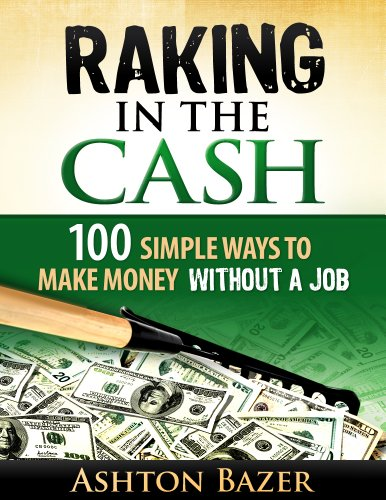 Raking in the Cash: 100 Simple Ways to Make Money Without a Job