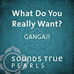 What Do You Really Want?: Insights on the Path of Self-Inquiry |  Gangaji