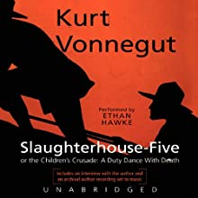 Slaughterhouse-Five or The Children's Crusade: A Duty Dance with Death (       UNABRIDGED) by Kurt Vonnegut Narrated by Ethan Hawke