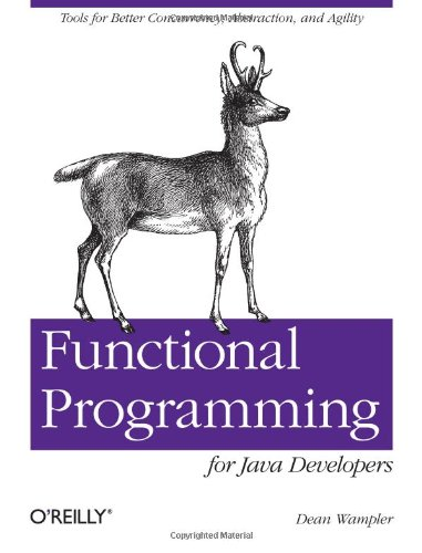 Functional Programming For Java Developers: Tools For Better Concurrency, Abstraction, And Agility