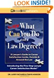 The New What Can You Do with a Law Degree: A Lawyer's Guide to Career Satisfaction Inside, Outside & Around the Law