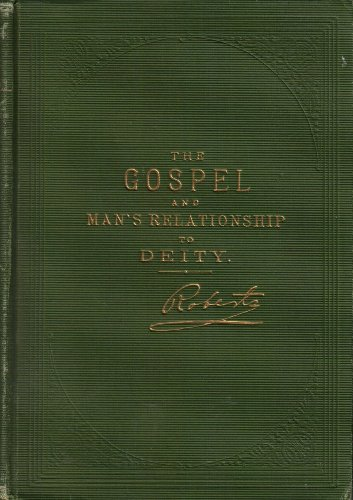 The Gospel and Man's Relationship to Deity, B. H. Roberts