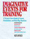 Imaginative Events for Training: A Trainer's Sourcebook of Games, Simulations, and Role-Playing Exercises (0070330190) by Jones, Ken